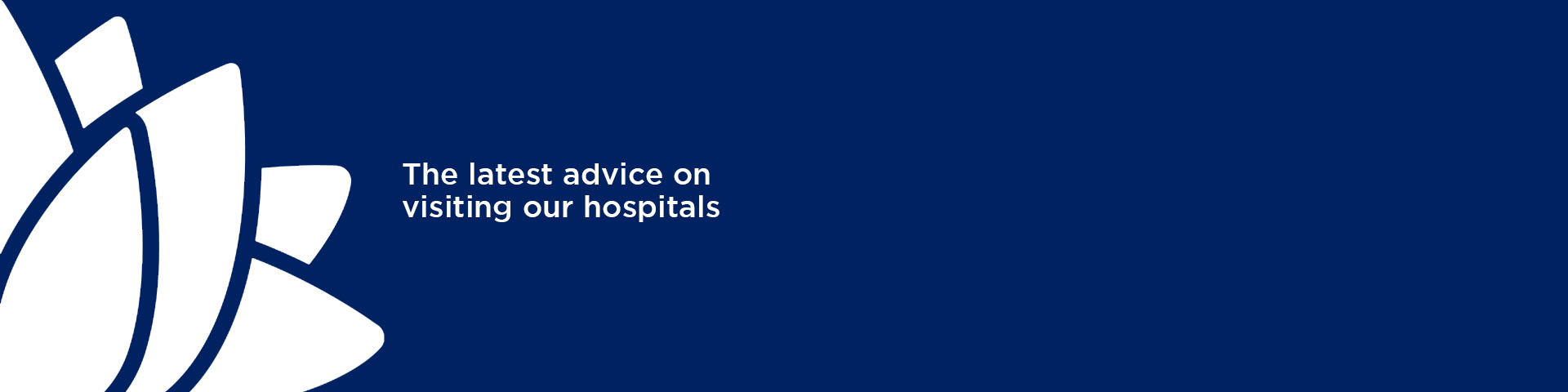 The latest advice on visiting our hospitals